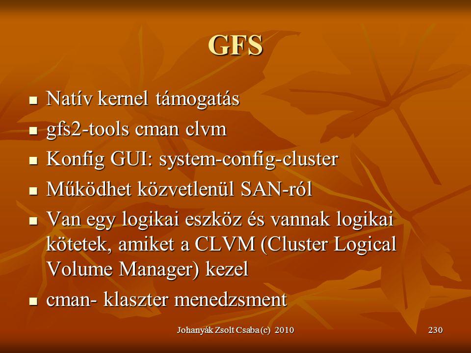 GFS  Natív kernel támogatás  gfs2-tools cman clvm  Konfig GUI: system-config-cluster  Működhet közvetlenül SAN-ról  Van egy logikai eszköz és van
