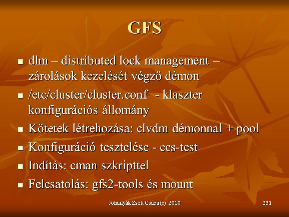 GFS  dlm – distributed lock management – zárolások kezelését végző démon  /etc/cluster/cluster.conf - klaszter konfigurációs állomány  Kötetek létr