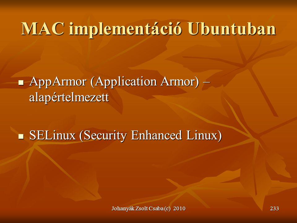 Johanyák Zsolt Csaba (c) 2010233 MAC implementáció Ubuntuban  AppArmor (Application Armor) – alapértelmezett  SELinux (Security Enhanced Linux)