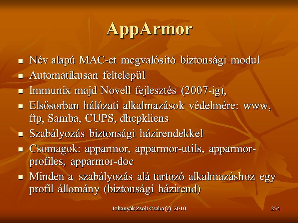 Johanyák Zsolt Csaba (c) 2010234 AppArmor  Név alapú MAC-et megvalósító biztonsági modul  Automatikusan feltelepül  Immunix majd Novell fejlesztés