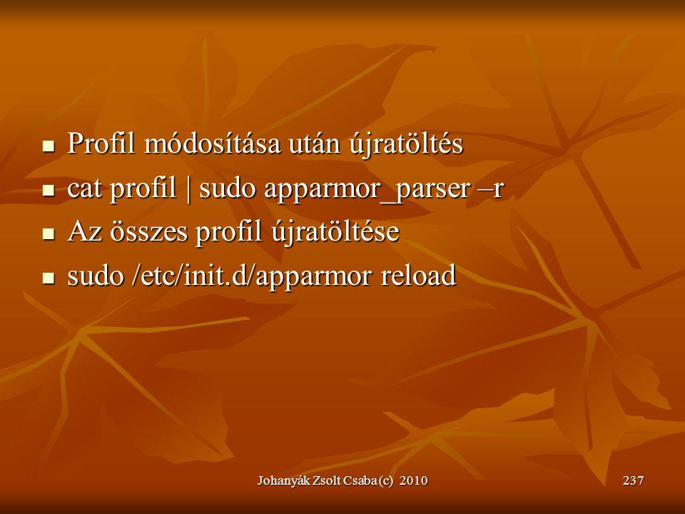 Johanyák Zsolt Csaba (c) 2010237  Profil módosítása után újratöltés  cat profil | sudo apparmor_parser –r  Az összes profil újratöltése  sudo /etc