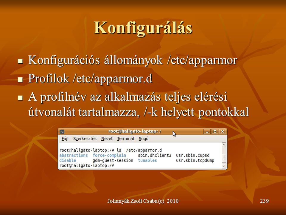 Johanyák Zsolt Csaba (c) 2010239 Konfigurálás  Konfigurációs állományok /etc/apparmor  Profilok /etc/apparmor.d  A profilnév az alkalmazás teljes e