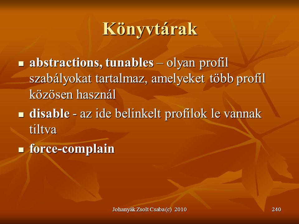 Johanyák Zsolt Csaba (c) 2010240 Könyvtárak  abstractions, tunables – olyan profil szabályokat tartalmaz, amelyeket több profil közösen használ  dis