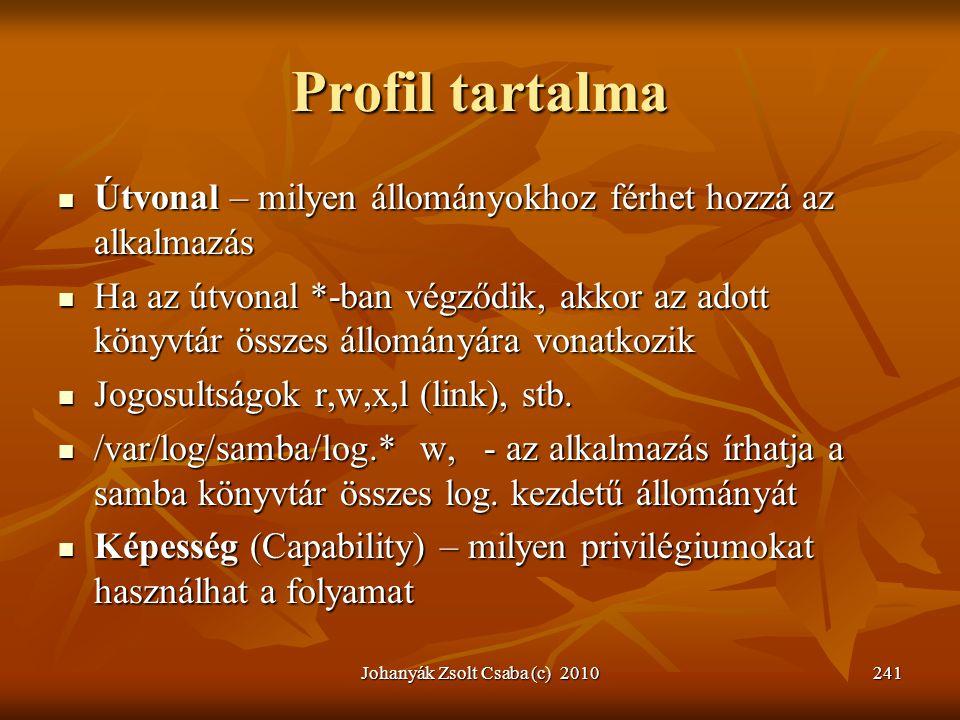 Johanyák Zsolt Csaba (c) 2010241 Profil tartalma  Útvonal – milyen állományokhoz férhet hozzá az alkalmazás  Ha az útvonal *-ban végződik, akkor az