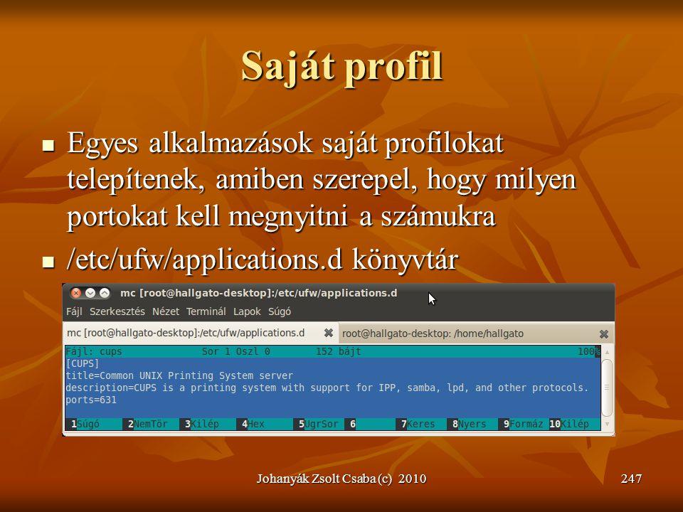 Saját profil  Egyes alkalmazások saját profilokat telepítenek, amiben szerepel, hogy milyen portokat kell megnyitni a számukra  /etc/ufw/application