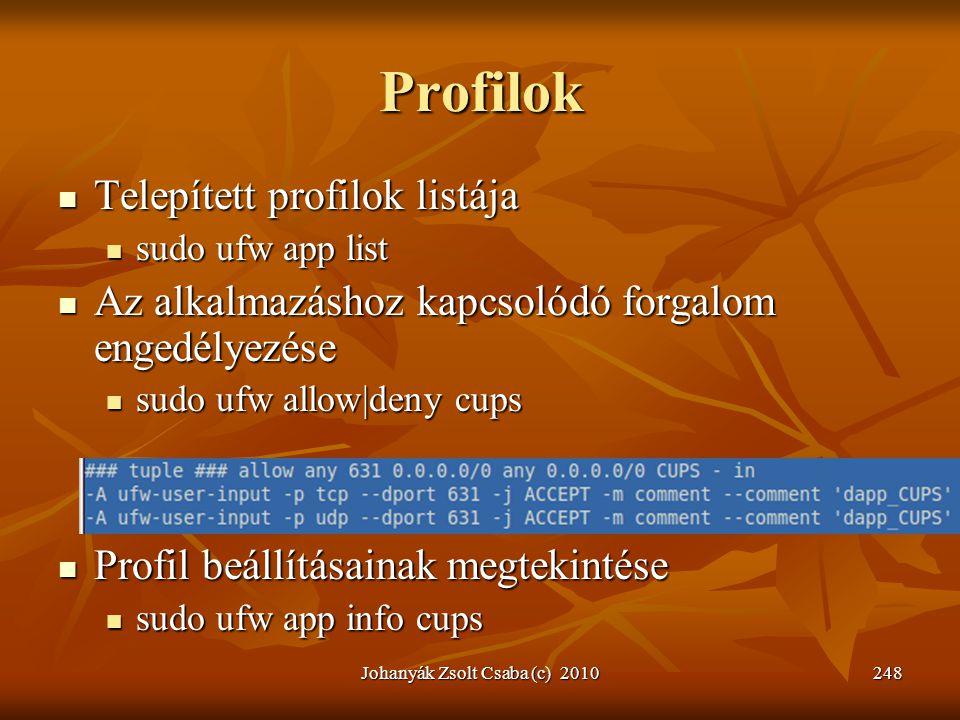 Profilok  Telepített profilok listája  sudo ufw app list  Az alkalmazáshoz kapcsolódó forgalom engedélyezése  sudo ufw allow|deny cups  Profil be
