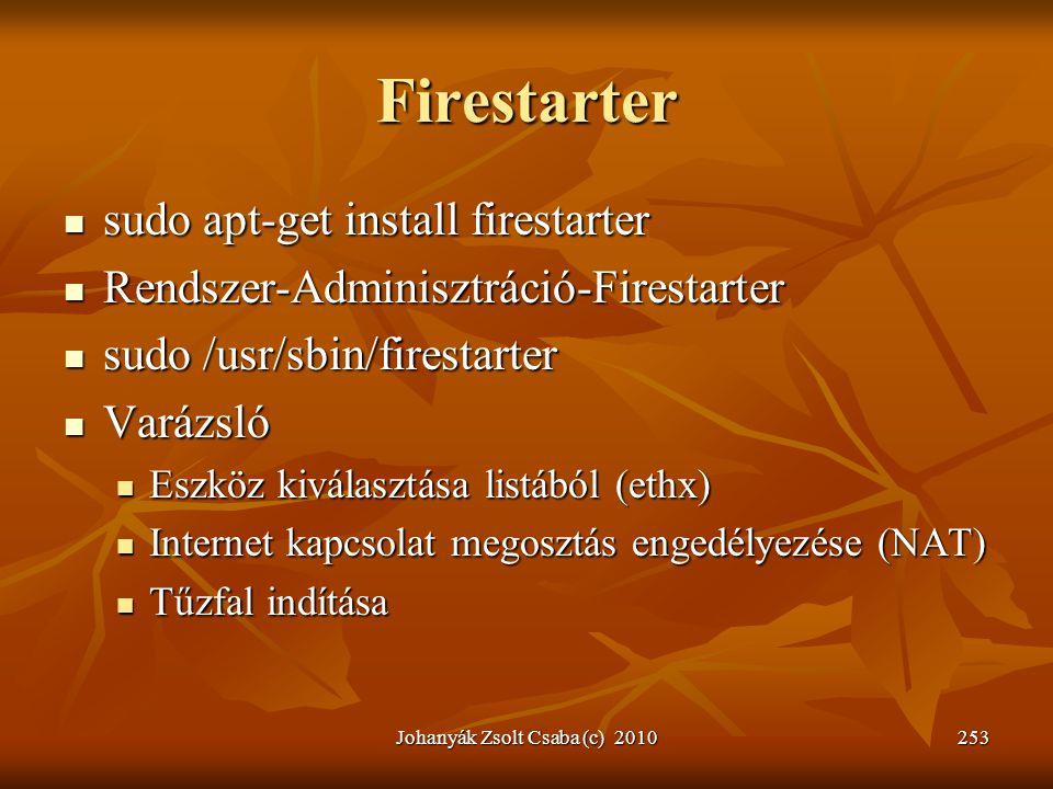 Firestarter  sudo apt-get install firestarter  Rendszer-Adminisztráció-Firestarter  sudo /usr/sbin/firestarter  Varázsló  Eszköz kiválasztása lis