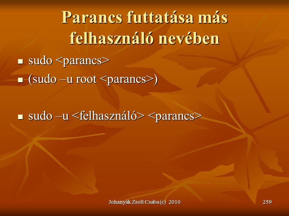 Parancs futtatása más felhasználó nevében  sudo  sudo  (sudo –u root )  sudo –u  sudo –u Johanyák Zsolt Csaba (c) 2010259
