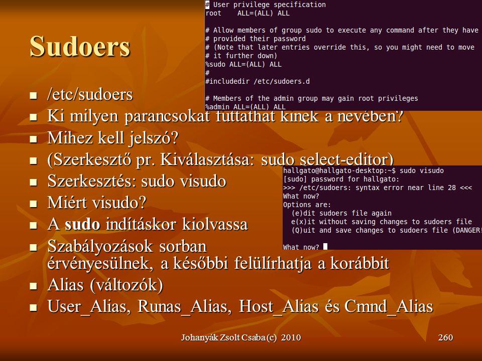 Sudoers  /etc/sudoers  Ki milyen parancsokat futtathat kinek a nevében?  Mihez kell jelszó?  (Szerkesztő pr. Kiválasztása: sudo select-editor)  S