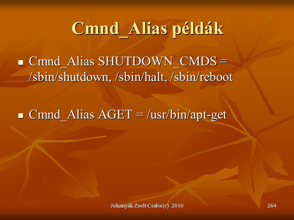 Cmnd_Alias példák  Cmnd_Alias SHUTDOWN_CMDS = /sbin/shutdown, /sbin/halt, /sbin/reboot  Cmnd_Alias AGET = /usr/bin/apt-get Johanyák Zsolt Csaba (c)