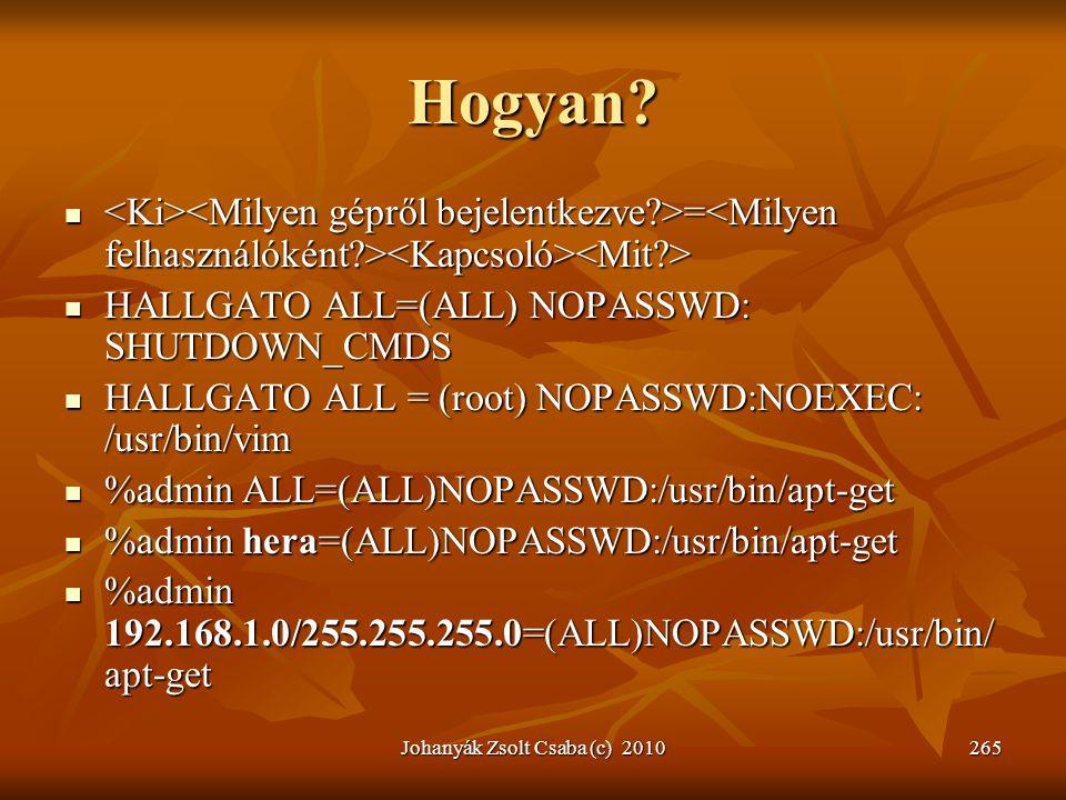 Hogyan?  =  =  HALLGATO ALL=(ALL) NOPASSWD: SHUTDOWN_CMDS  HALLGATO ALL = (root) NOPASSWD:NOEXEC: /usr/bin/vim  %admin ALL=(ALL)NOPASSWD:/usr/bin