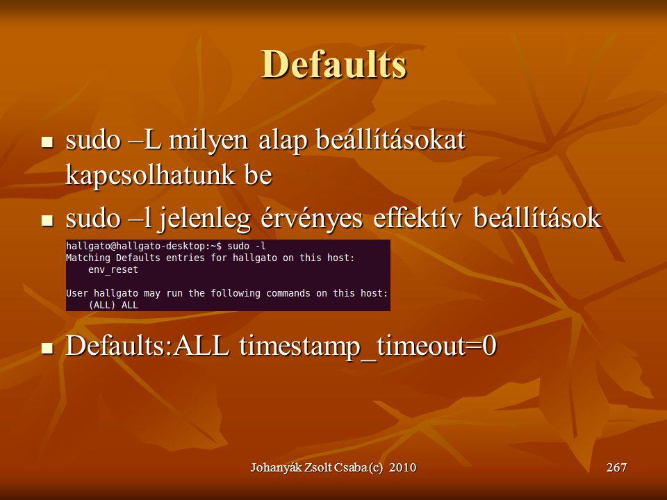 Defaults  sudo –L milyen alap beállításokat kapcsolhatunk be  sudo –l jelenleg érvényes effektív beállítások  Defaults:ALL timestamp_timeout=0 Joha