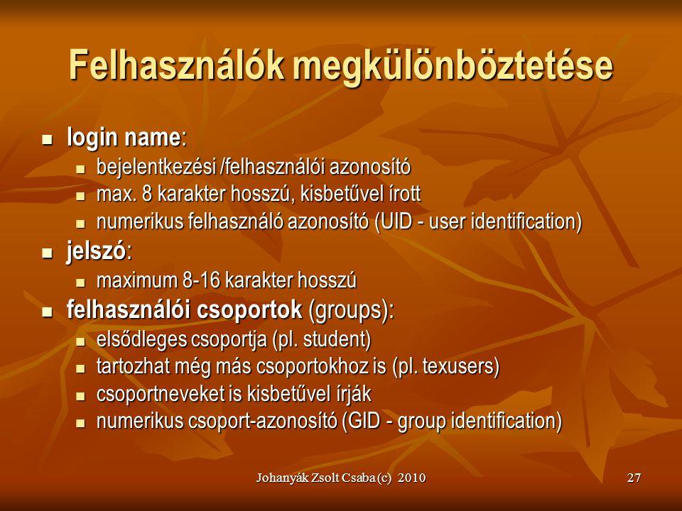 Johanyák Zsolt Csaba (c) 201027 Felhasználók megkülönböztetése  login name :  bejelentkezési /felhasználói azonosító  max. 8 karakter hosszú, kisbe