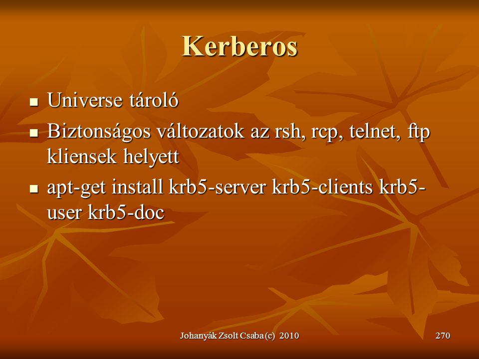 Kerberos  Universe tároló  Biztonságos változatok az rsh, rcp, telnet, ftp kliensek helyett  apt-get install krb5-server krb5-clients krb5- user kr