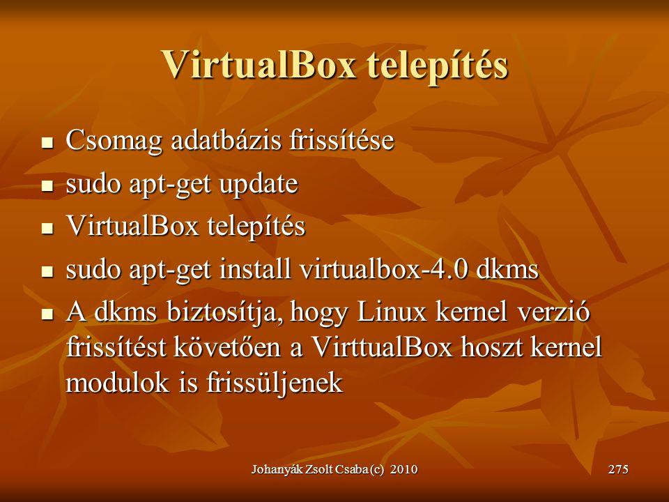 VirtualBox telepítés  Csomag adatbázis frissítése  sudo apt-get update  VirtualBox telepítés  sudo apt-get install virtualbox-4.0 dkms  A dkms bi