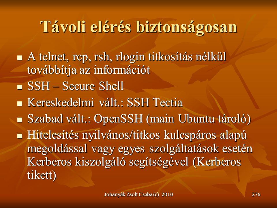Johanyák Zsolt Csaba (c) 2010276 Távoli elérés biztonságosan  A telnet, rcp, rsh, rlogin titkosítás nélkül továbbítja az információt  SSH – Secure S