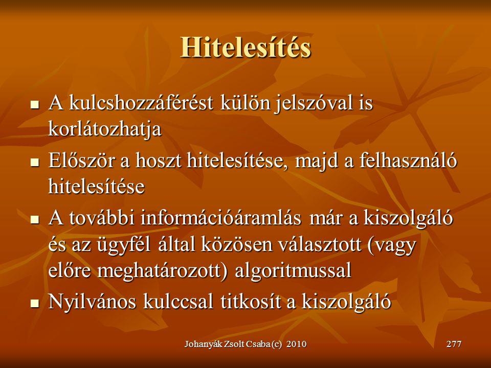 Johanyák Zsolt Csaba (c) 2010277 Hitelesítés  A kulcshozzáférést külön jelszóval is korlátozhatja  Először a hoszt hitelesítése, majd a felhasználó