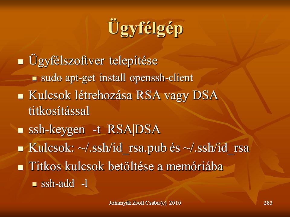 Johanyák Zsolt Csaba (c) 2010283 Ügyfélgép  Ügyfélszoftver telepítése  sudo apt-get install openssh-client  Kulcsok létrehozása RSA vagy DSA titkos
