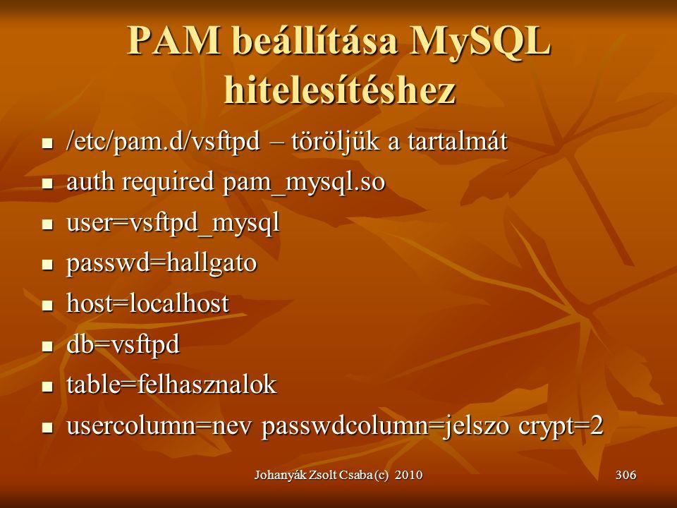 PAM beállítása MySQL hitelesítéshez  /etc/pam.d/vsftpd – töröljük a tartalmát  auth required pam_mysql.so  user=vsftpd_mysql  passwd=hallgato  ho