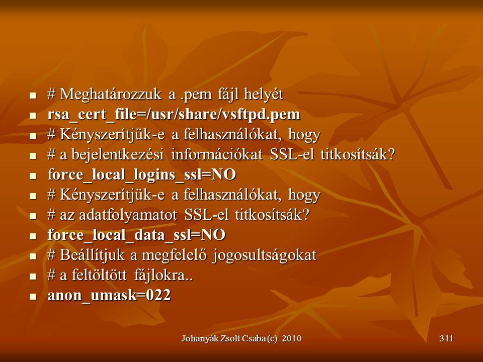  # Meghatározzuk a.pem fájl helyét  rsa_cert_file=/usr/share/vsftpd.pem  # Kényszerítjük-e a felhasználókat, hogy  # a bejelentkezési információka