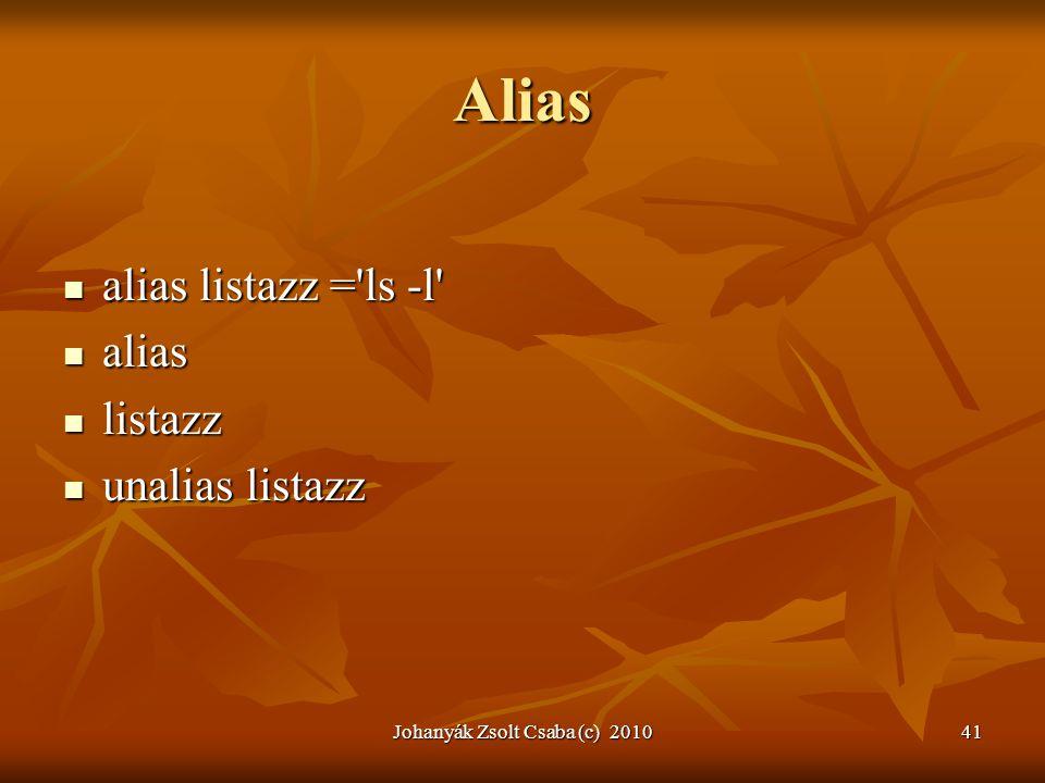 Johanyák Zsolt Csaba (c) 201041 Alias  alias listazz ='ls -l'  alias  listazz  unalias listazz