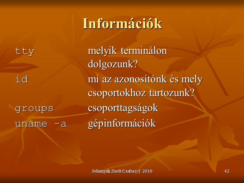 Johanyák Zsolt Csaba (c) 201042 Információk tty melyik terminálon dolgozunk? id mi az azonosítónk és mely csoportokhoz tartozunk? groups csoporttagság
