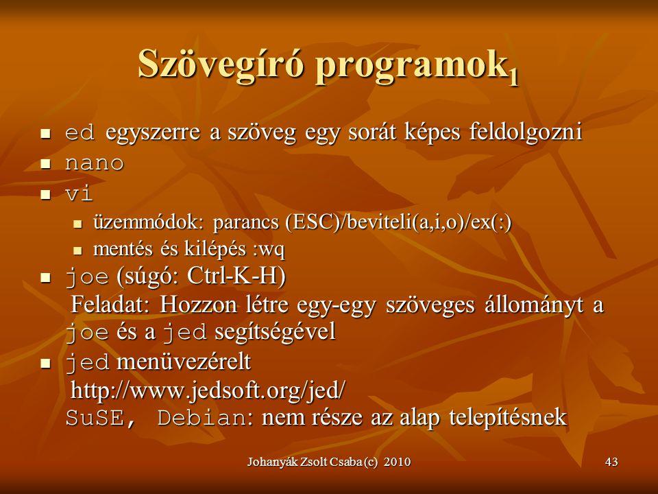 Johanyák Zsolt Csaba (c) 201043 Szövegíró programok 1  ed egyszerre a szöveg egy sorát képes feldolgozni  nano  vi  üzemmódok: parancs (ESC)/bevit