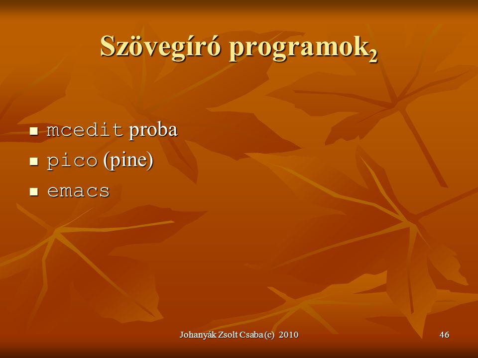 Johanyák Zsolt Csaba (c) 201046 Szövegíró programok 2  mcedit proba  pico (pine)  emacs
