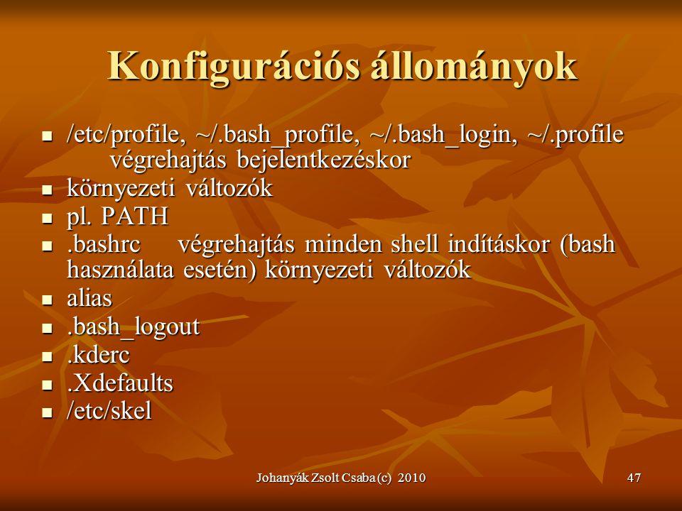 Johanyák Zsolt Csaba (c) 201047 Konfigurációs állományok  /etc/profile, ~/.bash_profile, ~/.bash_login, ~/.profile végrehajtás bejelentkezéskor  kör
