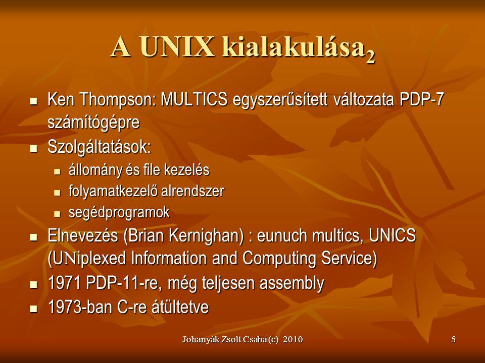 Johanyák Zsolt Csaba (c) 20105 A UNIX kialakulása 2  Ken Thompson: MULTICS egyszerűsített változata PDP-7 számítógépre  Szolgáltatások:  állomány é