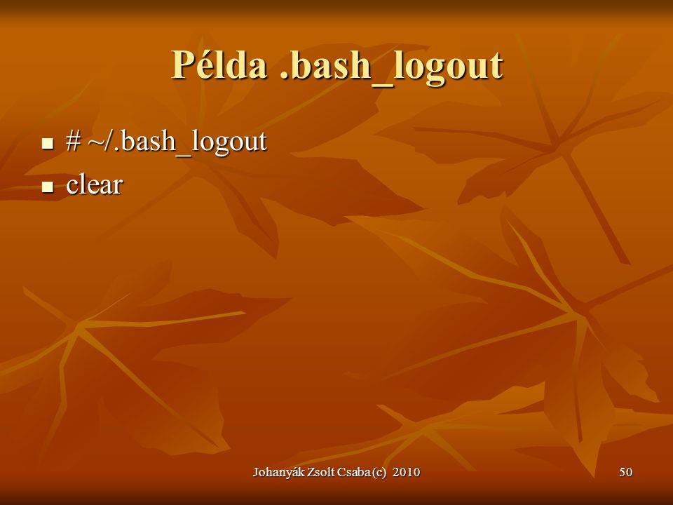 Johanyák Zsolt Csaba (c) 201050 Példa.bash_logout  # ~/.bash_logout  clear