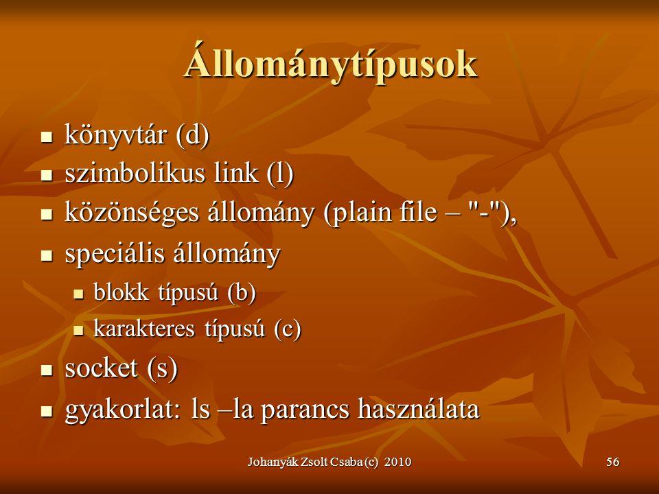 Johanyák Zsolt Csaba (c) 201056 Állománytípusok  könyvtár (d)  szimbolikus link (l)  közönséges állomány (plain file –