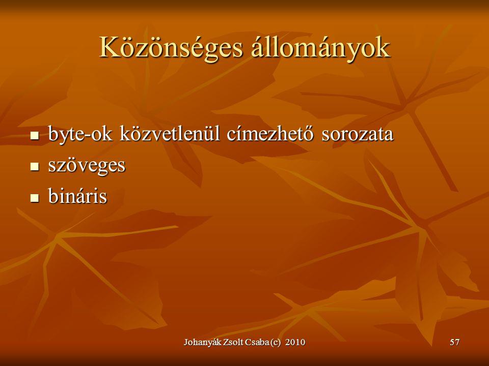 Johanyák Zsolt Csaba (c) 201057 Közönséges állományok  byte-ok közvetlenül címezhető sorozata  szöveges  bináris