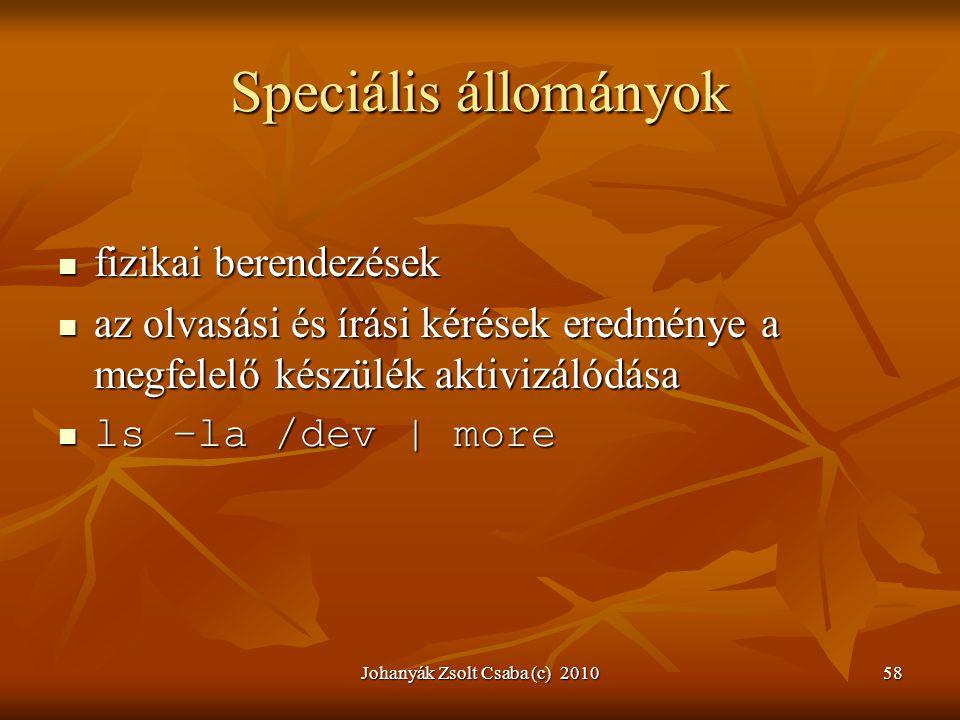 Johanyák Zsolt Csaba (c) 201058 Speciális állományok  fizikai berendezések  az olvasási és írási kérések eredménye a megfelelő készülék aktivizálódá