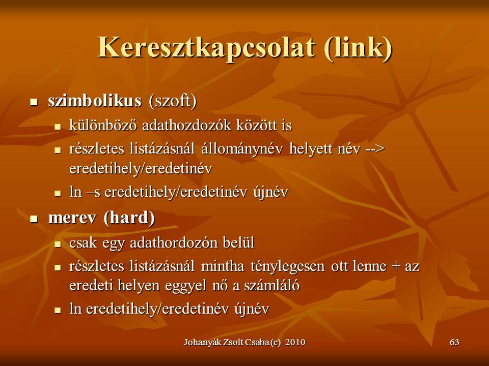 Johanyák Zsolt Csaba (c) 201063 Keresztkapcsolat (link)  szimbolikus (szoft)  különböző adathozdozók között is  részletes listázásnál állománynév h