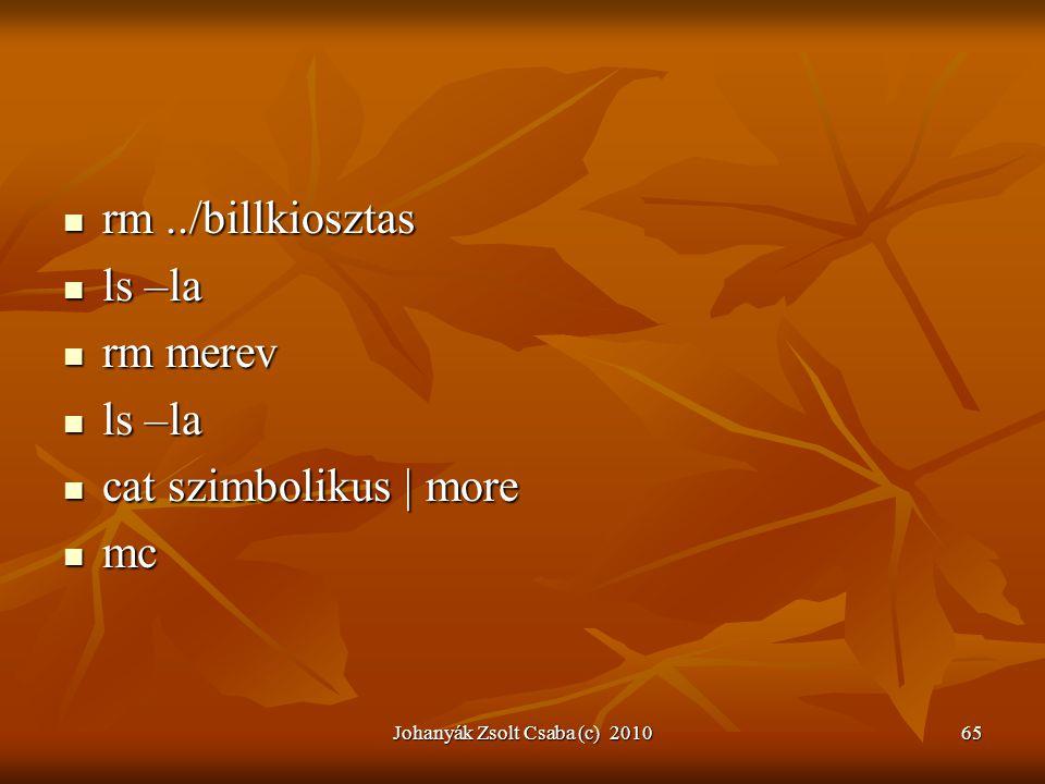 Johanyák Zsolt Csaba (c) 201065  rm../billkiosztas  ls –la  rm merev  ls –la  cat szimbolikus | more  mc