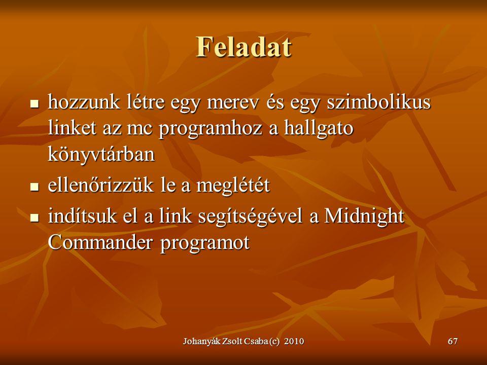 Johanyák Zsolt Csaba (c) 201067 Feladat  hozzunk létre egy merev és egy szimbolikus linket az mc programhoz a hallgato könyvtárban  ellenőrizzük le