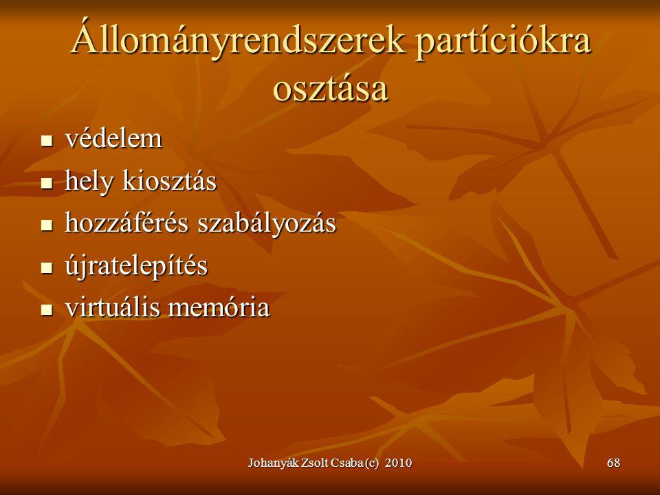 Johanyák Zsolt Csaba (c) 201068 Állományrendszerek partíciókra osztása  védelem  hely kiosztás  hozzáférés szabályozás  újratelepítés  virtuális