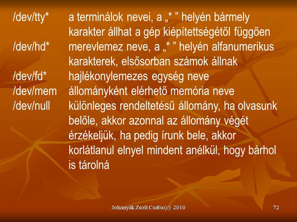 """Johanyák Zsolt Csaba (c) 201072 /dev/tty*a terminálok nevei, a """"* """" helyén bármely karakter állhat a gép kiépítettségétől függően /dev/hd*merevlemez n"""