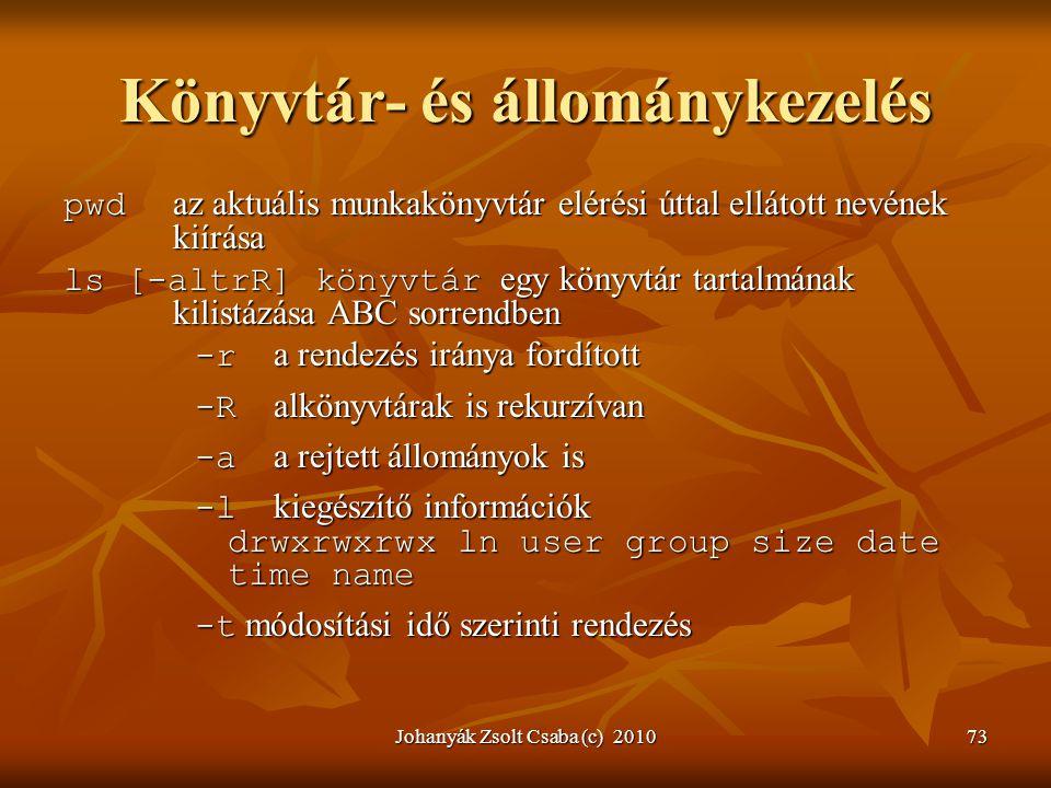 Johanyák Zsolt Csaba (c) 201073 Könyvtár- és állománykezelés pwd az aktuális munkakönyvtár elérési úttal ellátott nevének kiírása ls [-altrR] könyvtár