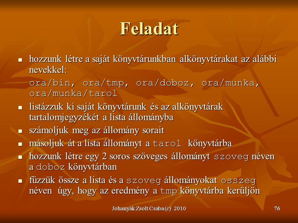 Johanyák Zsolt Csaba (c) 201076 Feladat  hozzunk létre a saját könyvtárunkban alkönyvtárakat az alábbi nevekkel: ora/bin, ora/tmp, ora/doboz, ora/mun