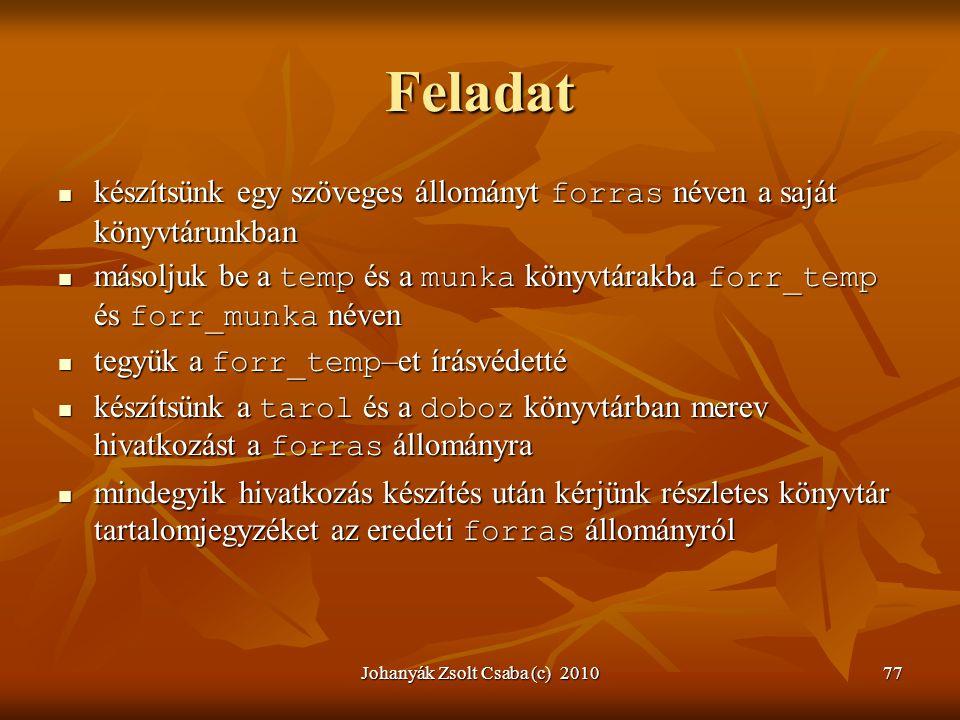 Johanyák Zsolt Csaba (c) 201077 Feladat  készítsünk egy szöveges állományt forras néven a saját könyvtárunkban  másoljuk be a temp és a munka könyvt