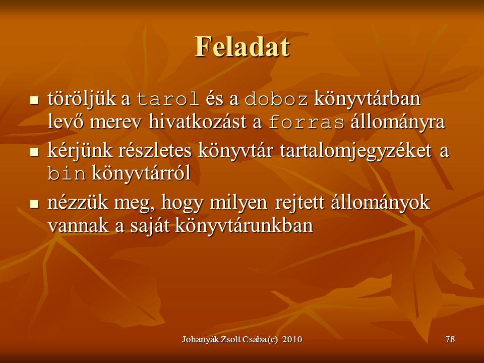 Johanyák Zsolt Csaba (c) 201078 Feladat  töröljük a tarol és a doboz könyvtárban levő merev hivatkozást a forras állományra  kérjünk részletes könyv