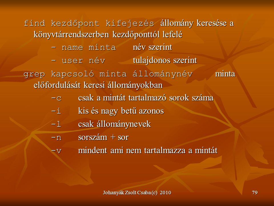 Johanyák Zsolt Csaba (c) 201079 find kezdőpont kifejezés állomány keresése a könyvtárrendszerben kezdőponttól lefelé - name minta név szerint - user n
