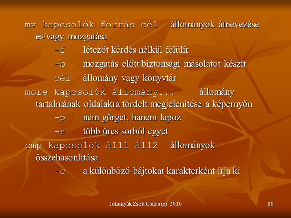 Johanyák Zsolt Csaba (c) 201080 mv kapcsolók forrás cél állományok átnevezése és/vagy mozgatása -f létezőt kérdés nélkül felülír -b mozgatás előtt biz