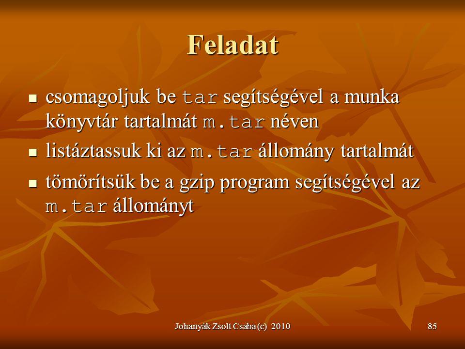 Johanyák Zsolt Csaba (c) 201085 Feladat  csomagoljuk be tar segítségével a munka könyvtár tartalmát m.tar néven  listáztassuk ki az m.tar állomány t