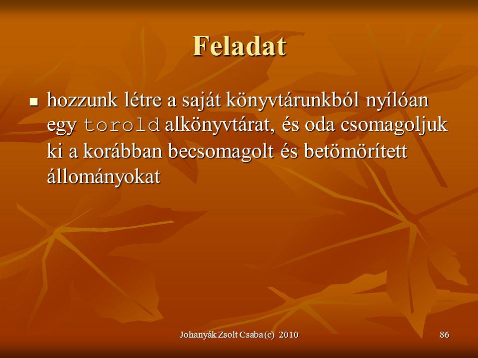 Johanyák Zsolt Csaba (c) 201086 Feladat  hozzunk létre a saját könyvtárunkból nyílóan egy torold alkönyvtárat, és oda csomagoljuk ki a korábban becso