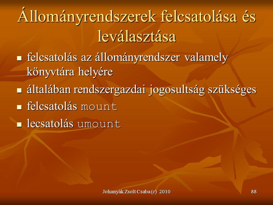 Johanyák Zsolt Csaba (c) 201088 Állományrendszerek felcsatolása és leválasztása  felcsatolás az állományrendszer valamely könyvtára helyére  általáb