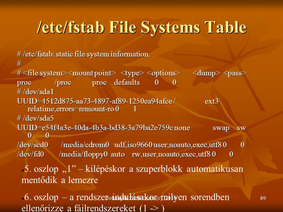 Johanyák Zsolt Csaba (c) 201089 /etc/fstab File Systems Table # /etc/fstab: static file system information.