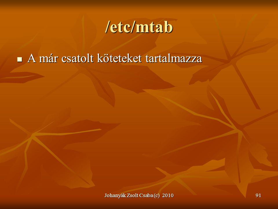 Johanyák Zsolt Csaba (c) 201091 /etc/mtab  A már csatolt köteteket tartalmazza